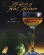 The Wines of New Mexico - Sandersier, Andy