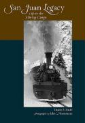 San Juan Legacy: Life in the Mining Camps - Smith, Duane A.
