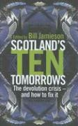 Scotland's Ten Tomorrows: The Devolution Crisis--And How to Fix It