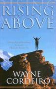 Rising Above: Living a Life of Excellence No Matter What Life Throws You - Cordeiro, Wayne