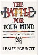 The Battle for Your Mind: Understanding the Sanctified Personality - Parrott, Leslie L.