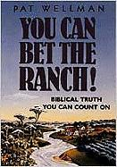 You Can Bet the Ranch: Biblical Truth You Can Count on - Wellman, Pat
