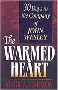 The Warmed Heart: 30 Days in the Company of John Wesley - Harmon, Mark A.