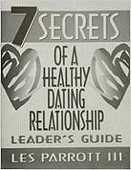 7 Secrets of a Healthy Dating Relationship - Parrott, Les, III; Parrott, Leslie L.