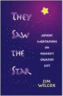 They Saw the Star: Meditations on Heaven's Greatest Gift - Wilcox, Jim