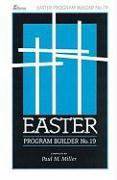 Easter Program Builder No. 19: Plays - Skits - Songs - Recitations - Exercises