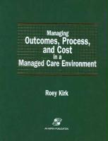 Managing Outcomes, Process, and Cost in a Managed Care Environment - Kirk, Roey; Kirk