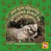 Por Que Algunos Animales Viven en Madrigueras = Why Animals Live in Burrows - Weber, Valerie J.