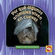 Por Que Algunos Animales Viven en Cuevas = Why Animals Live in Caves - Weber, Valerie J.