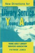 New Directions for Library Service to Young Adults - Young Adult Library Services Association; Jones, Patrick