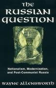 The Russian Question: Nationalism, Modernization, and Post-Communist Russia - Allensworth, Wayne