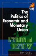 The Politics of Economic and Monetary Union: Integration and Idiosyncrasy - Jones, Erik