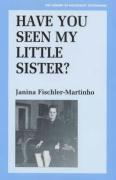 Have You Seen My Little Sister? - Fischler-Martinho, Janina; Janina Fischler-Martinho