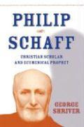 Philip Schaff: Christian Scholar - Shriver, George