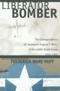 Liberator Bomber: The Correspondence of Lieutenant Eugene T. Winn of the 446th Bomb Group, 1942-1945