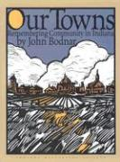 Our Towns: Remembering Coummunity in Indiana - Bodnar, John E.