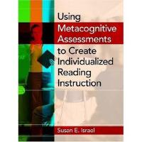 Using Metacognitive Assessments to Create Individualized Reading Instruction - Israel, Susan E.; Israel
