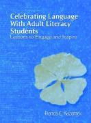 Celebrating Language with Adult Literacy Students: Lessons to Engage and Inspire - Kazemek, Francis E.