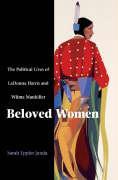 Beloved Women: The Political Lives of LaDonna Harris and Wilma Mankiller Sarah Eppler Janda Author