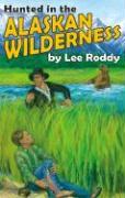 Hunted in the Alaskan Wilderness - Roddy, Lee