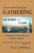 Divine Principles of Gathering and Outside the Camp - Campbell, R. K.