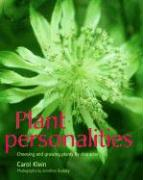 Plant Personalities: Choosing and Growing Plants by Character - Klein, Carol