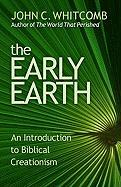 The Early Earth: An Introduction to Biblical Creationism - Whitcomb, John C.
