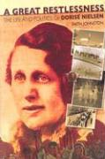 A Great Restlessness: The Life and Times of Dorise Nielsen - Johnston, Faith