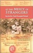 At the Mercy of Strangers: Survival in Nazi Occupied Poland - Hopfeld, Gitel