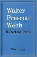 Walter Prescott Webb: In Stephens County - Kingston, Mike