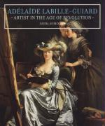 Adelaide Labille-Guiard: Artist in the Age of Revolution Laura Auricchio Author