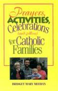 Prayers, Activities, Celebrations (and More) for Catholic Families - Meehan, Bridget M.