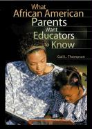 What African American Parents Want Educators to Know - Thompson, Gail L.