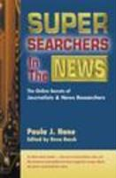 Super Searchers in the News: The Online Secrets of Journalists & News Researchers - Hane, Paula J.; Simon, Scott