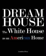 Dream House: The White House as an American Home Ulysses Grant Dietz Author