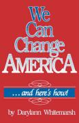 We Can Change America . . . and Here's How! - Whitemarsh, Darylann; Whitemarsh, Darrylann