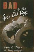 Bad in the Good Old Days - Brown, Larry K.