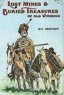 Lost Mines & Buried Treasure of Old Wyoming - Jameson, W. C.