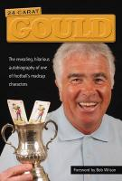 24 Carat Gould. Bobby Gould with David Instone - Gould, Bobby