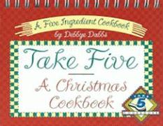 Take Five, a Christmas Cookbook - Dabbs, Debbye; Debbye Dabbs
