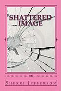 Shattered Image - Jefferson, Sherri
