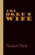 The Ogre's Wife - Fairy Tales for Grownups - Parks, Richard