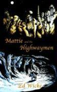 Mattie and the Highwaymen - Wicke, Ed