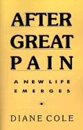 After Great Pain: A New Life Emerges - Cole, Diane