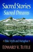 Sacred Stories Sacred Dreams Bible Myth and Metaphor - Tuttle, Edward V.