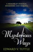 Mysterious Ways: A Memoir of Spiritual Awakening and Healing - Tuttle, Edward V.