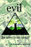 Evil an American Novel - Atkinson, Lonnie Ray