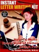 Instant Letter Writing Kit - How to Write Every Kind of Letter Like a Pro - Fawcett, Shaun