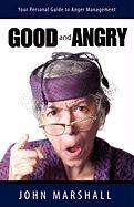 Good and Angry! - Marshall, John
