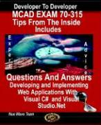 McAd Exam 70-315, Tips from the Inside, Includes Questions and Answers Developing and Implementing Web Applications with Visual C# and Visual Studio. - Team, Nue Wave